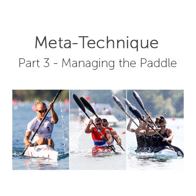 The meta-technique in kayaking: Part 3 – Managing the Paddle